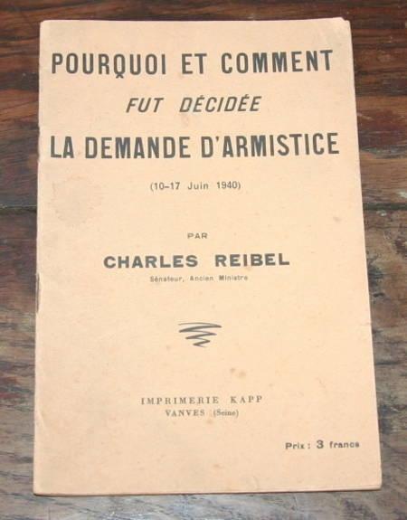REIBEL (Charles). Pourquoi et comment fut décidée la demande d'armistice (10-17 juin 1940)