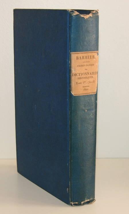 [BARBIER]. Examen critique et complément des dictionnaires historiques les plus répandus, depuis le dictionnaire de Moreri, jusqu'à la biographie universelle inclusivement