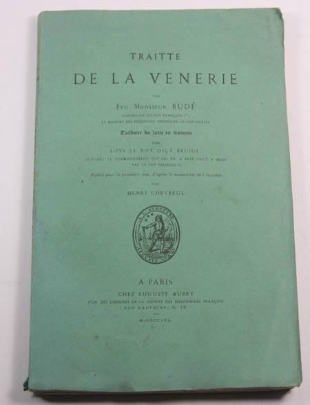 BUDE. Traitté de la vénerie par feu Monsieur Budé, conseiller du roy François Ier et maistre des requêtes de son hostel