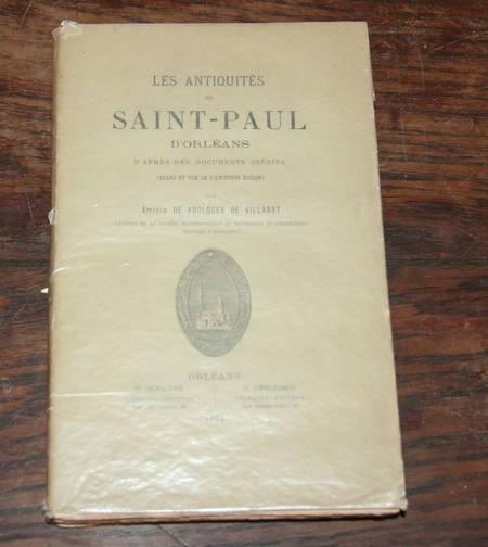 FOULQUES  de VILLARET (Amicie de). Les antiquités de Saint Paul d'Orléans. D'après des documents inédits, livre rare du XIXe siècle
