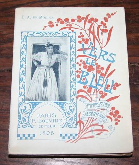 MOLINA (E. A. de). Vers le bleu. Impressions algériennes, livre rare du XXe siècle