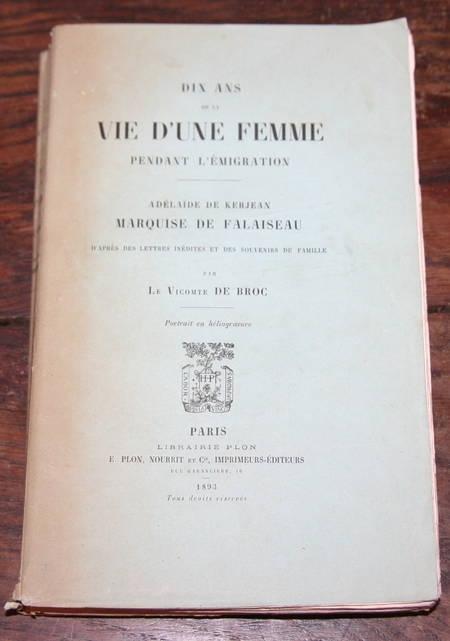 BROC (Vicomte de). Dix ans de la vie d'une femme pendant l'émigration. Adelaïde de Kerjean, marquise de Falaiseau. D'après des lettres inédites et des souvenirs de famille