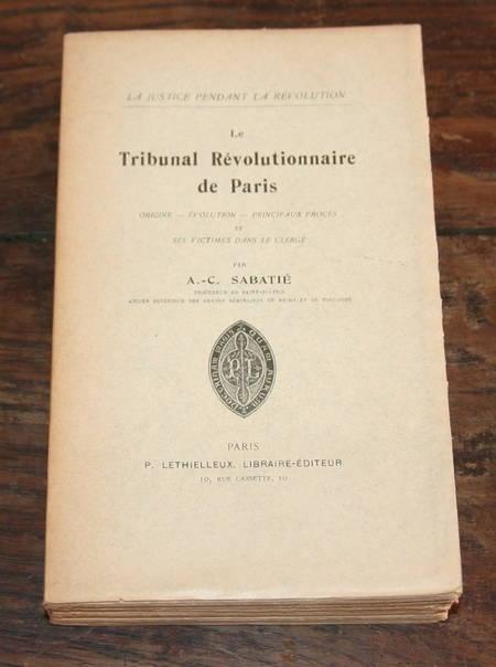 SABATIE (A.-C.). Le tribunal révolutionnaire de Paris. Origine - Evolution - Principaux procès et ses victimes dans le Clergé, livre rare du XXe siècle