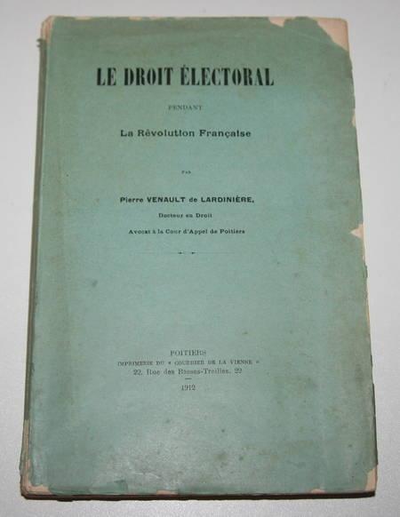 VENAULT de LARDINIERE - Droit électoral pendant la révolution française - 1912 - Photo 0 - livre d'occasion
