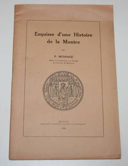 MESNAGE (P.). Esquisse d'une histoire de la montre, livre rare du XXe siècle