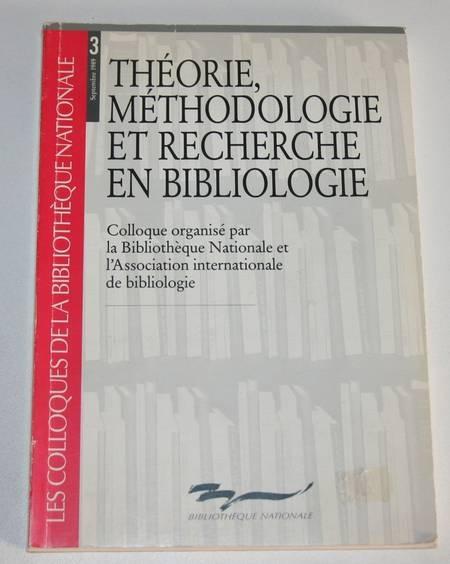 . Théorie, méthodologie et recherche en bibliologie. Colloque organisé par la Bibliothèque nationale et l'Association internationale de bibliologie