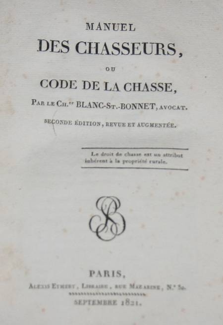 BLANC-SAINT-BONNET - Manuel des chasseurs ou code de la chasse - 1821 - Photo 0, livre rare du XIXe siècle