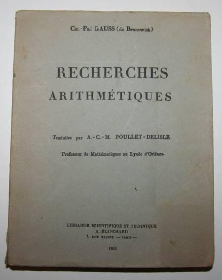 GAUSS (Ch.-Fr.). Recherches arithmétiques, traduites par A.C. M. Poullet-Delisle, professeur de Mathématiques au Lycée d'Orléans