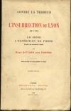 BITTARD DES PORTES (René). Contre la terreur. L'insurrection de Lyon en 1793. Le siège. L'expédition du Forez. D'après des documents inédits