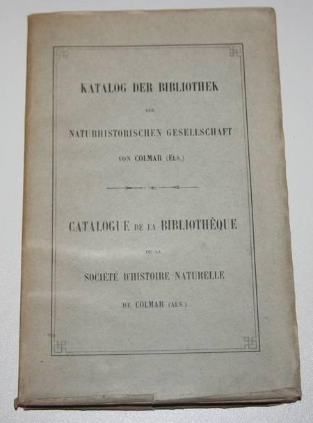 . Katalog der bibliothek der naturhistorischen gesellschaft von Colmar (Els.) - Catalogue de la bibliothèque de la société d'histoire naturelle de Colmar (Als.), livre rare du XXe siècle