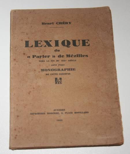 CHERY (André). Lexique du parler moderne de Mézilles vers la fin du XIXe siècle, suivi d'une monographie de cette commune