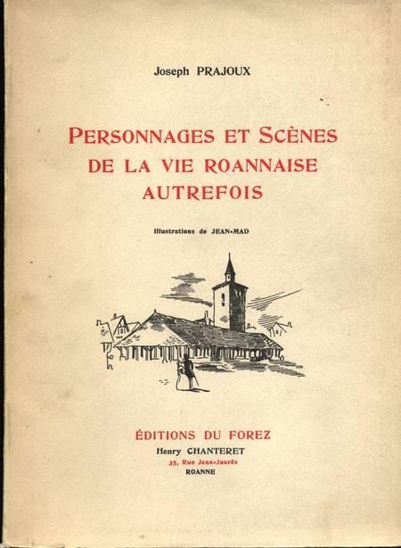 PRAJOUX (Joseph). Personnages et scènes de la vie roannaise autrefois, livre rare du XXe siècle