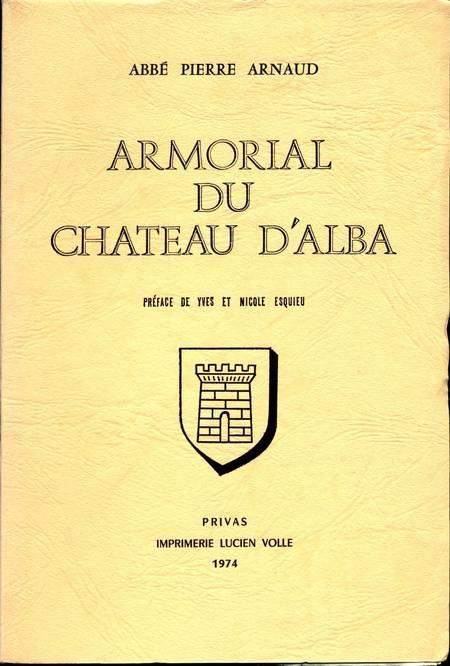 ARNAUD (Abbé Pierre). Armorial du château d'Alba, livre rare du XXe siècle