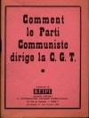 . Comment le parti communiste dirige la C. G. T.