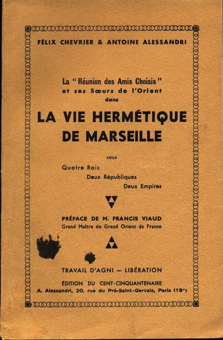 CHEVRIER (Félix) et ALESSANDRI (Antoine). La réunion des amis choisis et des soeurs de l'Orient dans la vie hermétique de Marseille, sous quatre rois, deux républiques, deux empires, livre rare du XXe siècle