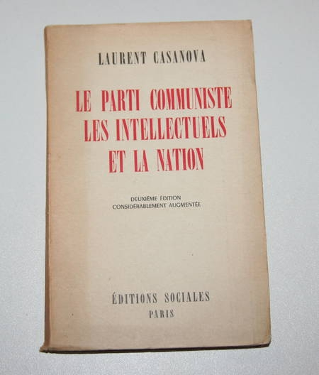 CASANOVA (Laurent). Le parti communiste, les intellectuels et la nation