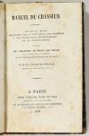 CHAMPIONNIERE (M). Manuel du chasseur. Loi sur la chasse expliquée par la discussion aux chambres, les instructions ministérielles et la jurisprudence, précédée de l'histoire du droit de chasse, depuis l'origine de la monarchie, et de l'exposé des principes de ce droit