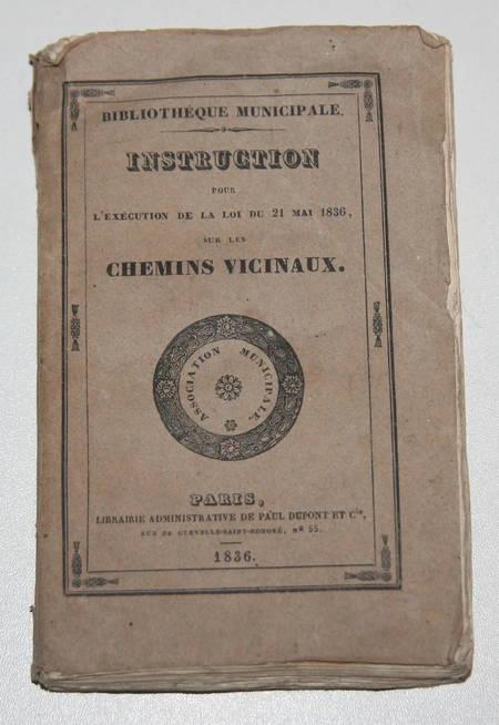. Instruction pour l'exécution de la loi du 21 mai 1836 sur les chemins vicinaux, livre rare du XIXe siècle