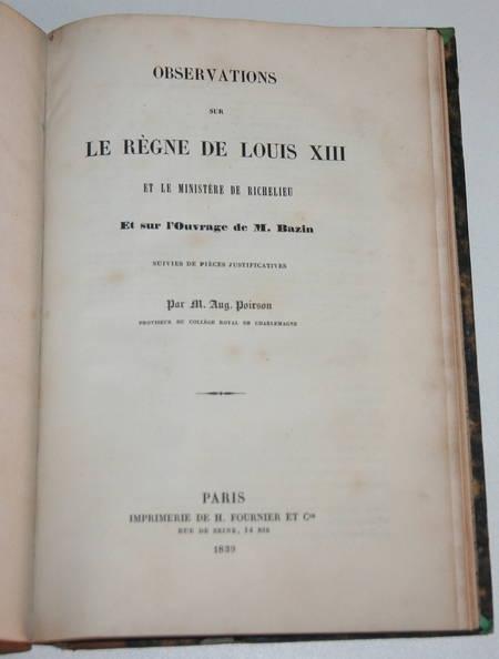POIRSON (Auguste). Observations sur le règne de Louis XIII et le ministère de Richelieu, et l'ouvrage de M. Bazin; suivies de pièces justificatives