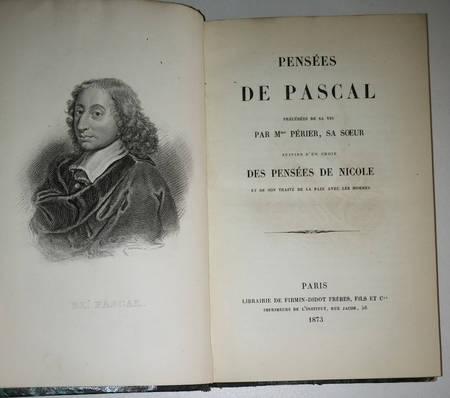 PASCAL. Pensées de Pascal, précédées de sa vie, par Mme Périer, sa soeur, suivies d'un choix des Pensées de Nicole, et de son Traité de la paix avec les hommes