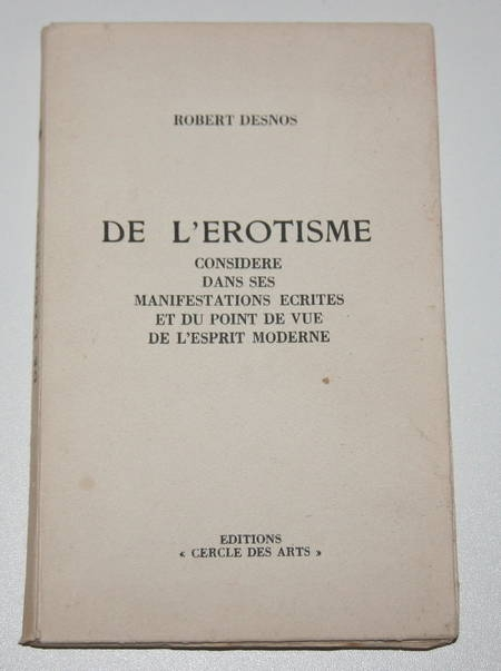 DESNOS (Robert). De l'érotisme considéré dans ses manifestations écrites et du point de vue de l'esprit moderne, livre rare du XXe siècle