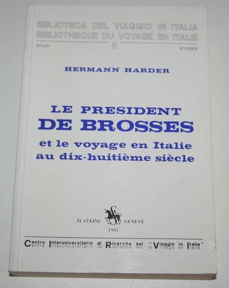 HARDER (Hermann). Le président de Brosses et le voyage en Italie au dix-huitième siècle