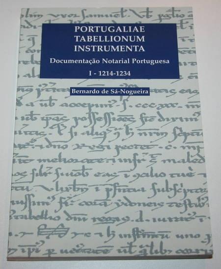 SA-NOGUEIRA (Bernardo de). Portugaliae tabellionum instrumenta. Documentaçao notarial portuguesa. I.- 1214-1334