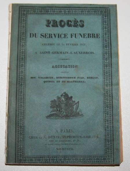 . Procès du service funèbre célébré le 14 février 1831, à Saint-Germain-l'Auxerrois [pour Mgr le duc de Berri]. Accusation contre MM. Valerius, Durouchoux fils, Boblet, Quinel et de Balthasar