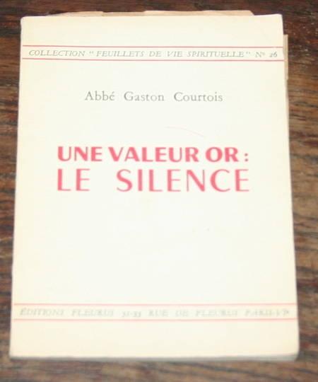 COURTOIS (Abbé Gaston). Une valeur en or : le silence