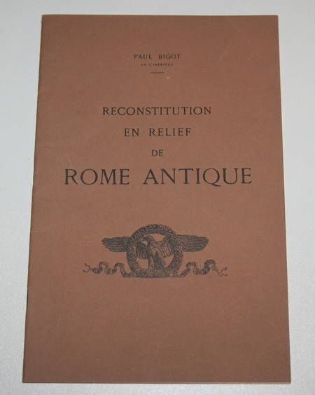 BIGOT (Paul) - Reconstitution en relief de Rome antique - 1937 - Photo 0 - livre de collection
