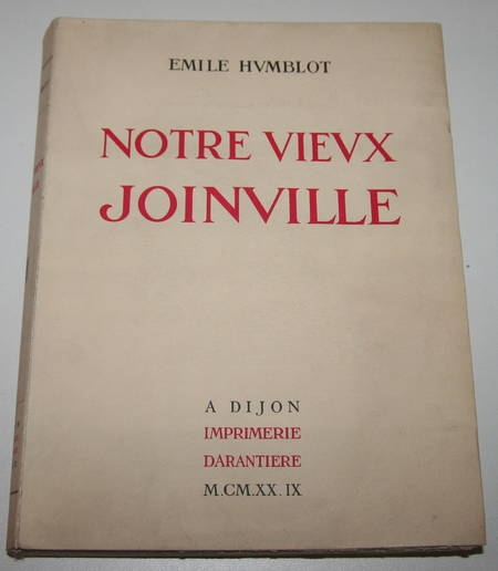HUMBLOT (Emile). Notre vieux Joinville. Son château d'autrefois. La collégiale de Saint-Laurent et ses tombeaux, livre rare du XXe siècle