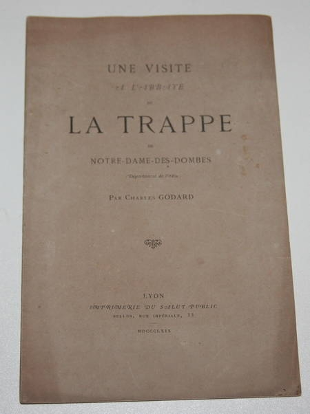 GODARD (Charles). Une visite à l'abbaye de la Trappe de Notre-Dame-des-Dombes (département de l'Ain), livre rare du XIXe siècle