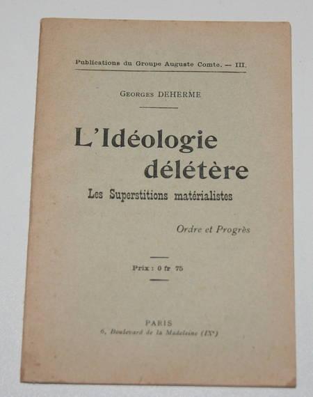 DEHERME (Georges). L'idéologie délétère. Les superstitions matérialistes, livre rare du XXe siècle