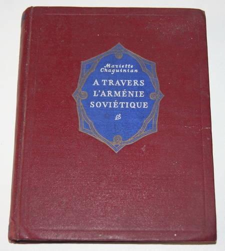 CHAGUINIAN (Mariette). A travers l'Arménie soviétique, livre rare du XXe siècle