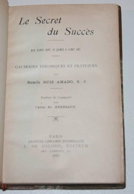 RUIZ AMADO (Ramon, S. J.). Le secret du succès. Aux jeunes gens de quinze à vingt ans. Causeries théoriques et pratiques