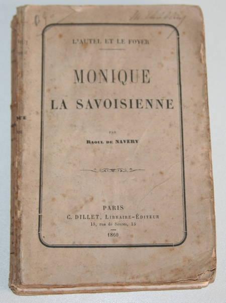NAVERY (Raoul de). Monique la savoisienne. L'autel et le foyer, livre rare du XIXe siècle