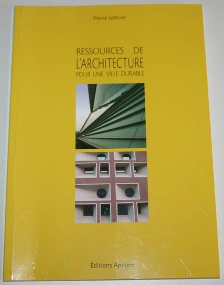 LEFEVRE (Pierre). Ressources de l'architecture pour une ville durable