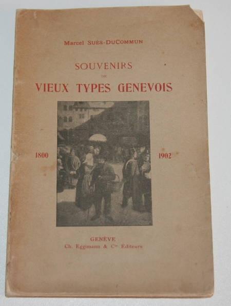 SUES-DUCOMMUN (Marcel). Souvenirs de vieux types genevois 1800-1902, livre rare du XXe siècle