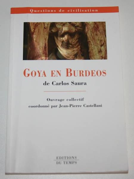 CASTELLANI (Ouvrage collectif coordonné par J. P.). Goya en Burdeos de Carlos Saura, livre rare du XXIe siècle