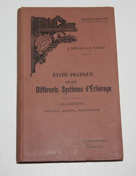 DEFAYS (J.) et PITTET (H.). Etude pratique sur les différents systèmes d'éclairage. Gaz acétylène, pétrole, alcool, électricité