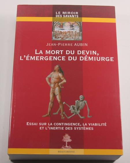 AUBIN (Jean-Pierre). La mort du devin, l'émergence du démiurge. Essai sur la contingence, la viabilité et l'inertie des systèmes