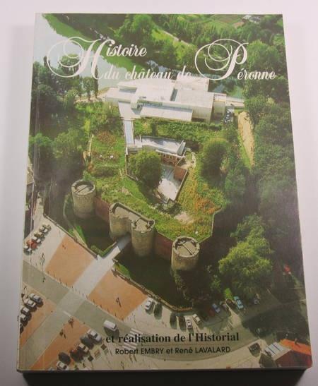 EMBRY (Robert) et LAVALARD (René). Histoire du château de Péronne et réalisation de l'historial