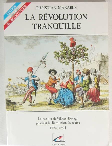 MANABLE (Christian). La révolution tranquille. Le canton de Villers-Bocage pendant la Révolution française (1789-1799), livre rare du XXe siècle