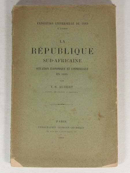 AUBERT (V.-S.). La République Sud-Africaine, situation économique et commerciale en 1889. Exposition universelle de 1889 à Paris, livre rare du XIXe siècle