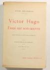 BELLESSORT (André). Victor Hugo. Essai sur son oeuvre. Cours professé à la Société des Conférences