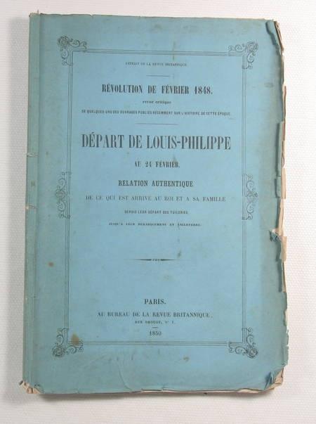 . Départ de Louis-Philippe au 24 février [1848]. Relation authentique de ce qui est arrivé au roi et à sa famille depuis leur départ des Tuileries jusqu'à leur débarquement en Angleterre