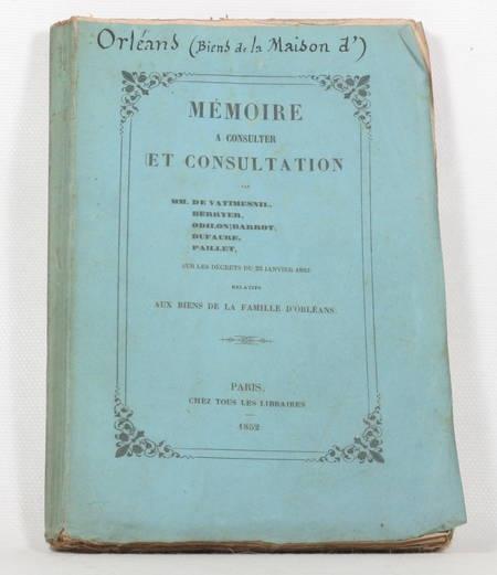 . Mémoire à consulter et consultation par MM. de Vatimesnil, Berryer, Odilon Barrot, Dufaure, Paillet, sur les décrets du 22 janvier 1852, relatifs aux biens de la famille d'Orléans