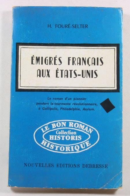 FOURE-SELTER (H.). Emigrés français aux Etats-Unis. Le roman d'un pionnier pendant la tourmente révolutionnaire, à Gallipolis, Philadelphie, Asylum