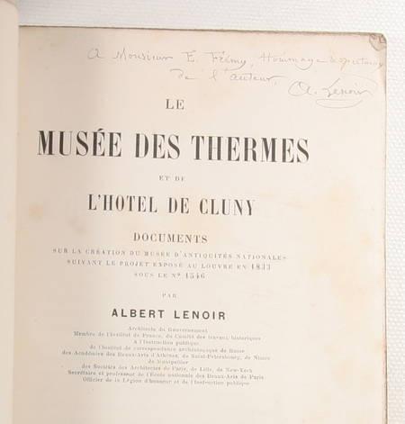 LENOIR (Albert). Le musée des thermes et de l'hôtel de Cluny. Documents sur la création du musée d'antiquités nationales suivant le projet exposé au Louvre en 1833 sous le n° 1546, livre rare du XIXe siècle