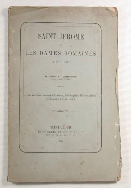 LAGRANGE (Abbé F.). Saint Jérôme et les dames romaines au IVe siècle, par l'abbé F. Lagrange, vicaire général d'Orléans, livre rare du XIXe siècle